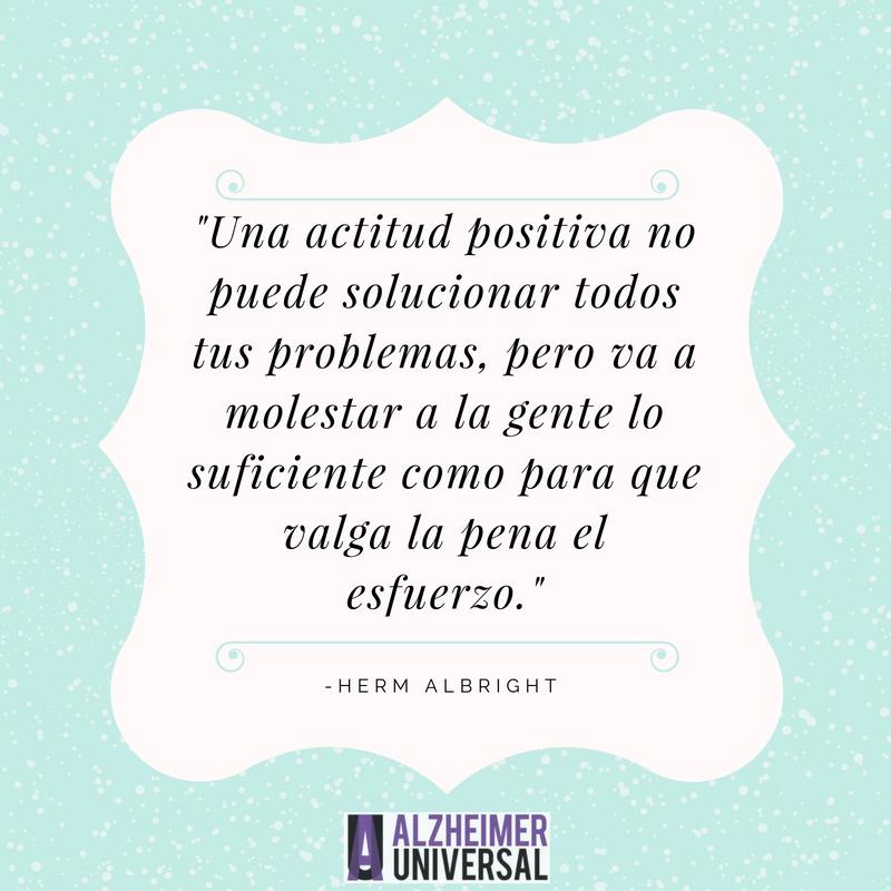 -Una actitud positiva no puede solucionar todos tus problemas, pero va a molestar a la gente lo suficiente como para que valga la pena el esfuerzo.-