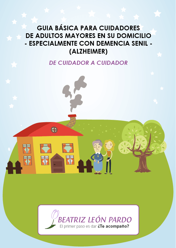 Nueva Guía Práctica Cuidadores Alzheimer (2016). Autores: Beatriz León Pardo y Sergio Andrés Leaño León. Todos los derechos reservados beatrizleonpardo.es