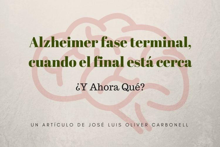 Alzheimer Fase Terminal Cuando El Final Está Cerca Y Ahora
